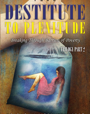 From Destitute to Plenitude: